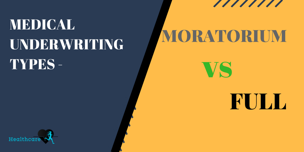 Types of Medical Underwriting- Moratorium Vs. Full