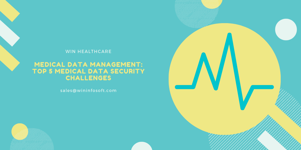 Medical Data Management: Top 5 Medical Data Security Challenges